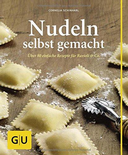 Preisvergleich Produktbild Nudeln selbst gemacht: Über 80 einfache Rezepte für Ravioli & Co.