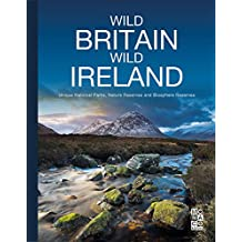Wild Britain Wild Ireland: Unique National Parks, Nature Reserves and Biosphere Reserves