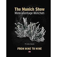 The Munich Show. Mineralientage München 2017: Theme Book: From Mine to Mine
