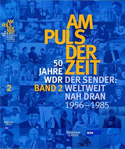 Am Puls der Zeit / 50 Jahre WDR: Der Sender: Weltweit nah dran. Band 2