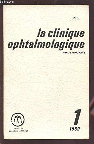 LA CLINIQUE OPHTALMOLOGIQUE - REVUE MEDICALE N°1 1969 : OPTIQUE + EXPLORATION FONCTIONNELLE + CORNEE + RETINE + PATHOLOGIE GENERALE.