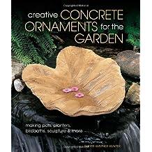Creative Concrete Ornaments for the Garden: Making Pots, Planters, Birdbaths, Sculptures & More