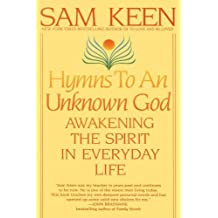 Hymns to an Unknown God: Awakening The Spirit In Everyday Life by Sam Keen (1995-09-01)
