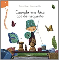 ¿Te cuento un secreto? Cuando me hice así de pequeño  - ¿Te Cuento Un Secreto?) par Roberto Aliaga