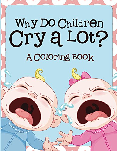why-do-children-cry-a-lot-a-coloring-book