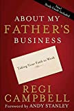 [(About My Father's Business : Taking Your Faith to Work)] [By (author) Regi Campbell] published on (October, 2009)