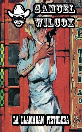 La llamaban pistolera: Volume 11 (Coleccion Oeste) por Samuel Wilcox