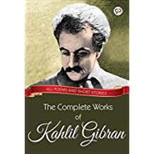 The Complete Works of Kahlil Gibran: All poems and short stories (Global Classics) (English Edition)
