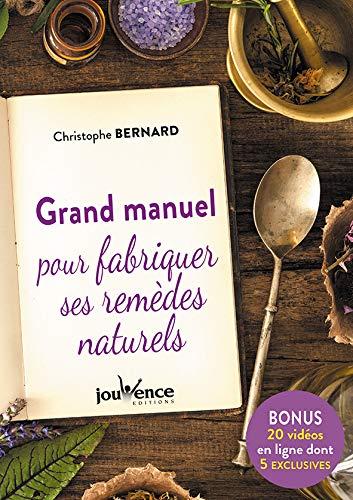 Grand manuel pour fabriquer ses remèdes naturels par Christophe Bernard