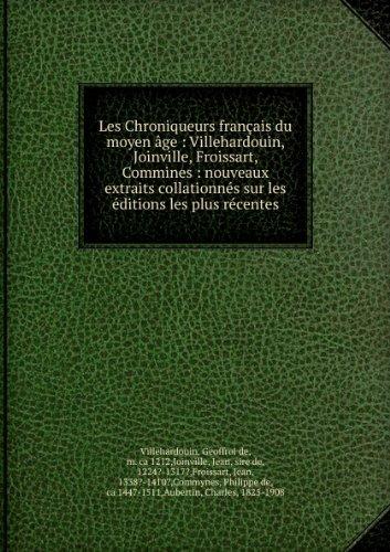 Les Chroniqueurs français du moyen âge : Villehardouin, Joinville, Froissart, Commines : nouveaux extraits collationnés sur les éditions les plus récentes