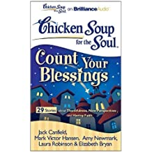 Chicken Soup for the Soul: Count Your Blessings - 29 Stories about Thankfulness, New Perspectives, and Having Faith by Jack Canfield (2011-03-21)