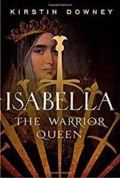 Isabella: The Warrior Queen by Kirstin Downey (2014-10-28)