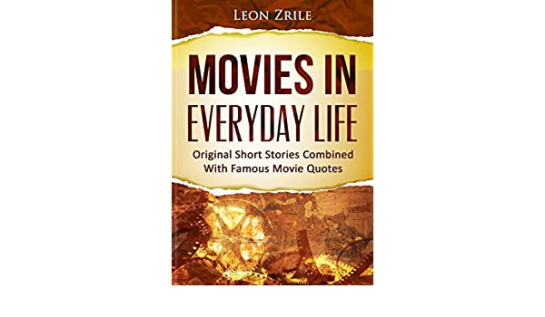 Movies In Everyday Life Original Short Stories Combined With Famous