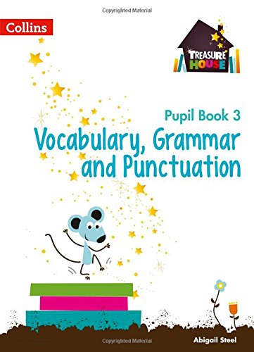 Vocabulary, Grammar and Punctuation Year 3 Pupil Book (Treasure House) por Abigail Steel