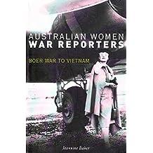 Australian Women War Reporters: Boer War to Vietnam