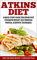Atkins Diet: Atkins Quick-Start Guide For Rapid Weight Loss Through Proven, Scientific Techniques ( Over 30 Atkins recipes )( Atkins, Atkins Diet, Atkins ... weight loss, paleo, gluten free, diet plan)