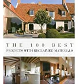 [(The 100 Best Projects with Reclaimed Materials )] [Author: Wim Pauwels] [Apr-2012]