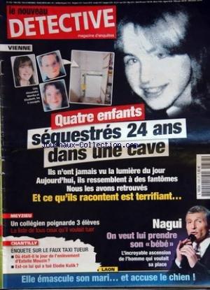 NOUVEAU DETECTIVE (LE) [No 1338] du 07/05/2008 - vienne - 4 enfants sequestres 24 ans dans une cave - nagui - on veut lui prendre son - bebe - elle emascule son mari et accuse le chien meyzieu - un collegien poignarde 3 eleves chantilly - enquete sur le faux taxi tueur - enlevement d'estelle mouzin - qui a tue elodie kilik