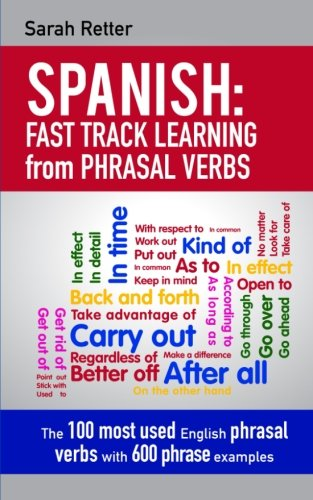 Spanish: Fast Track Learning from Phrasal Verbs: The 100 most used English phrasal verbs with 600 phrase examples.