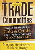 How to Trade Commodities: Simple Strategies for Gold and Crude That Traders Can Use in Any Market
