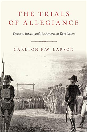 The Trials of Allegiance: Treason, Juries, and the American Revolution (English Edition)