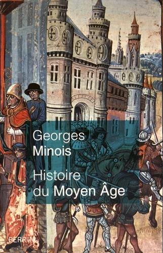 Histoire du Moyen Age : Mille ans de splendeurs et misères par Georges Minois