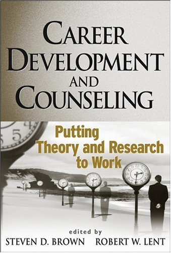 Career Development and Counseling: Putting Theory and Research to Work (Business) by Steven D. Brown (Editor), Robert W. Lent (Editor) (2-Nov-2004) Hardcover  by  Robert W. Lent (Editor) Steven D. Brown (Editor)