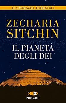 Il pianeta degli dei: Le cronache terrestri I (Italian Edition) par [Sitchin, Zecharia]