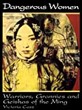 Front cover for the book Dangerous Women: Warriors, Grannies, and Geishas of the Ming by Victoria B. Cass