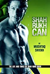 Shah Rukh Can: The Story of the Man and Star Called Shahrukh Khan(indian/bollywood movie star/shahrukh khan/mushtaq sheikh) by Mushtaq Shiekh (2007-12-01)