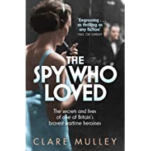 The Spy Who Loved: The secrets and lives of Christine Granville, Britain's first female special agent of WWII (English Edition)
