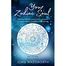 Your Zodiac Soul: Working with the Twelve Zodiac Gateways to Create Balance, Happiness & Wholeness (English Edition)