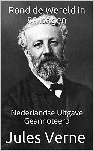Rond de Wereld in 80 Dagen - Nederlandse Uitgave - Geannoteerd: Nederlandse Uitgave - Geannoteerd (Dutch Edition)
