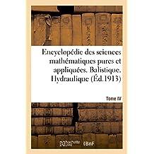 Encyclopédie des sciences mathématiques pures et appliquées. Tome IV-Sixième volume: Fascicule 1, Balistique. Hydraulique