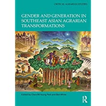 Gender and Generation in Southeast Asian Agrarian Transformations (Critical Agrarian Studies)