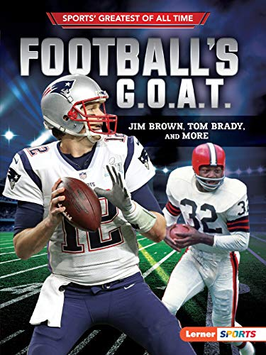 Football's G.O.A.T.: Jim Brown, Tom Brady, and More (Sports' Greatest of All Time) -
