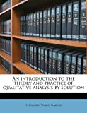 An introduction to the theory and practice of qualitative analysis by solution
