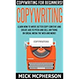 Copywriting: Copywriting For Beginners! - Learn How To Write Better Copy Content And Create Ads To Pitch And Sell Anything On Social Media The Web And ... Home Jobs, Online Income) (English Edition)