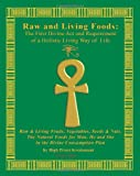 Raw and Living Foods: The First Divine ACT and Requirement of a Holistic Living Way of Life: Raw & Living Fruits, Vegetables, Seeds & Nuts.