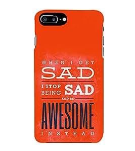 FUSON Sad Awesome Inside 3D Hard Polycarbonate Designer Back Case Cover for Apple iPhone 7 Plus