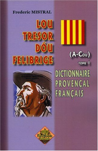 Lou tresor dou Felibrige (A-Cou) tome 1 par Frédéric Mistral