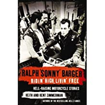 Ridin' High, Livin' Free: Hell-raising Motorcycle Stories by Sonny Barger (2002-08-01)