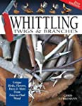 Whittling Twigs & Branches: Unique Bi...