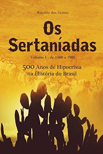 os-sertaniadas-vol-1-de-1500-a-1900-500-anos-de-hipocrisia-na-historia-do-brasil-a-epopeia-dos-esque