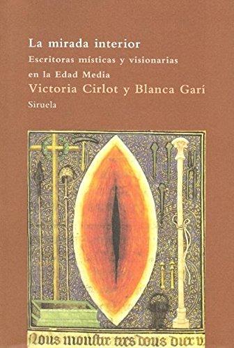 La mirada interior / The Interior Look: Escritoras místicas y visionarias en la Edad Media / Mystical and Visionary Writers in the Middle Ages