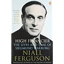 High Financier: The Lives and Time of Siegmund Warburg by Niall Ferguson (1-Sep-2011) Paperback