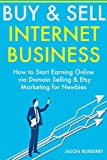 BUY & SELL INTERNET BUSINESS: How to Start Earning Online via Domain Selling & Etsy Marketing for Newbies (English Edition)