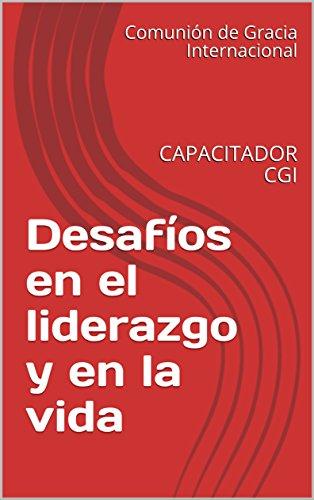 Desafíos en el liderazgo y en la vida: CAPACITADOR CGI (Spanish Edition)