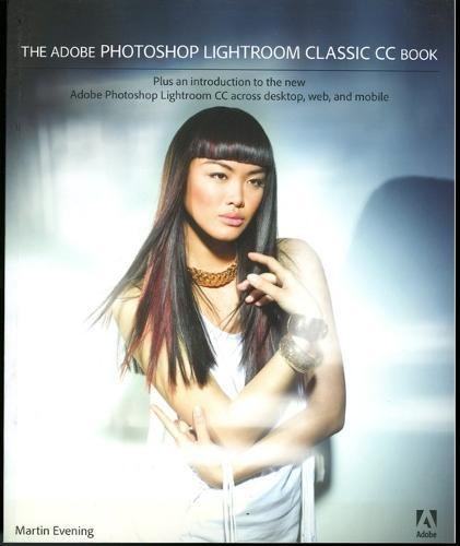 The Adobe Photoshop Lightroom Classic CC Book: Plus an introduction to the new Adobe Photoshop Lightroom CC across desktop, web, and mobile (Software Plus Foto)