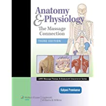 The Massage Connection: Anatomy and Physiology (LWW Massage Therapy and Bodywork Educational Series)
